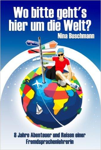 Wo bitte geht's hier um die Welt? - Das Abenteuerbuch | ninabuschmann